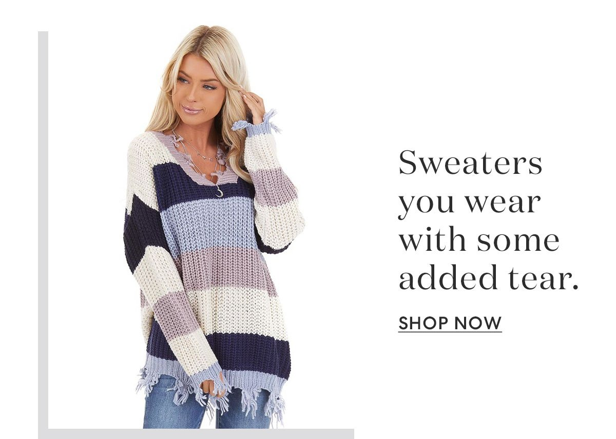 Sweaters you wear with some added tear. | SHOP NOW