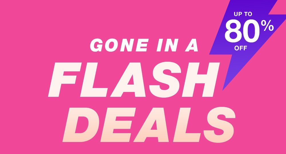Gone in a FLASH DEALS! Save Up to 80% off!