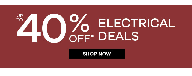 Up to 40% off electrical deals*