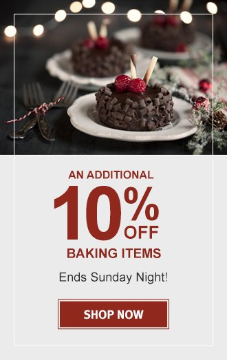 EXTRA 10% OFF BAKING  ENDS SUNDAY NIGHT!   SHOP NOW!