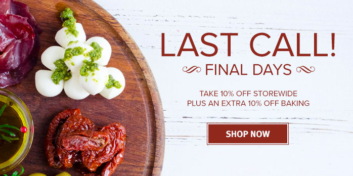 LAST CALL!  ∼ FINAL DAYS ∼   TAKE 10% OFF STOREWIDE  + AN EXTRA 10% OFF BAKING   SHOP NOW!