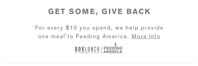Get Some, Give Back. For every $10 you spend, we donate a meal to a person in need through Feeding America. more Info