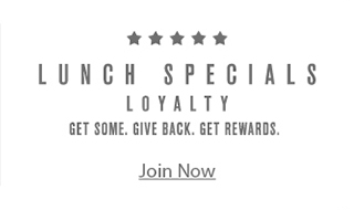 Lunch Specials Loyalty Join Now