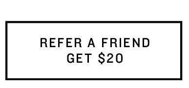 Refer a Friend - Get $20