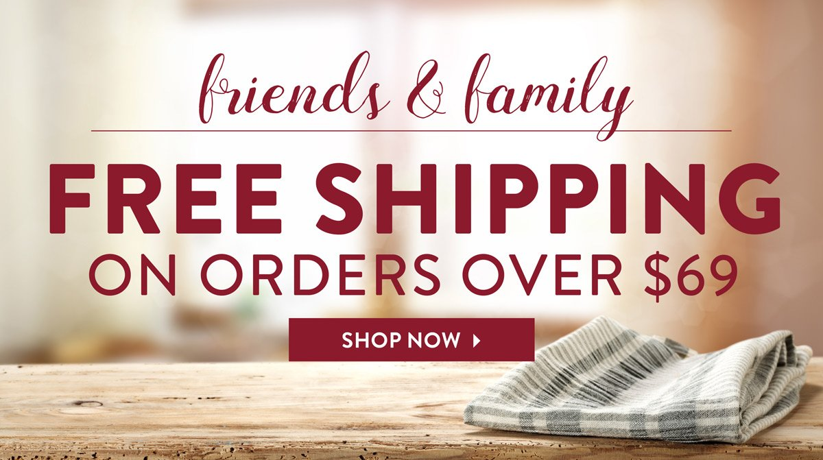Friends and Family: Free Shipping on Orders Over $69