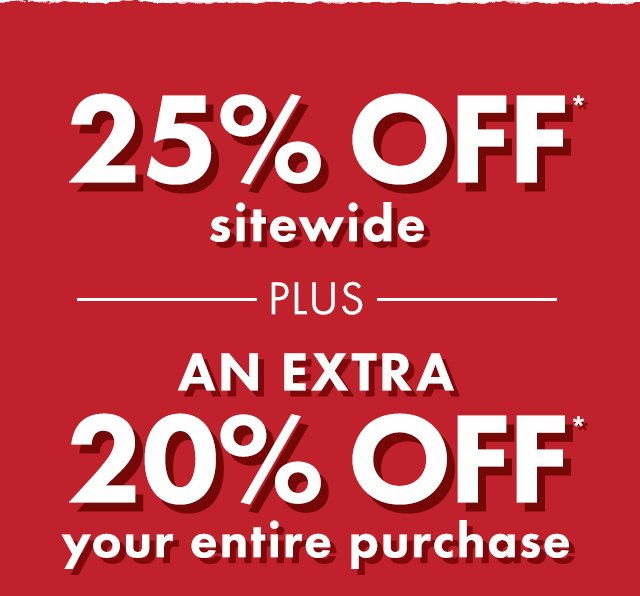 Shop 25 percent off sitewide plus 20 percent off entire purchase now use code savebig