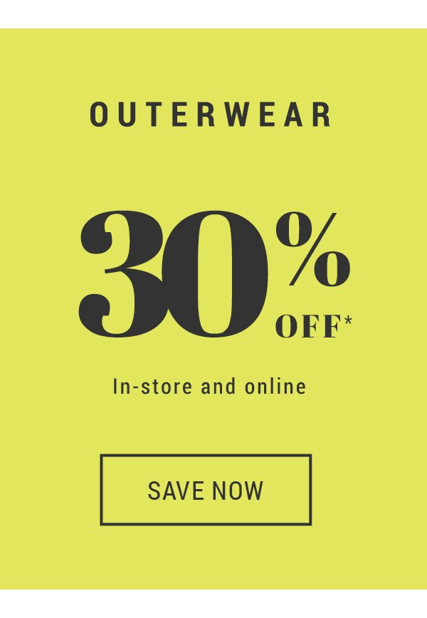 Outerwear 30% off*  In-store and online