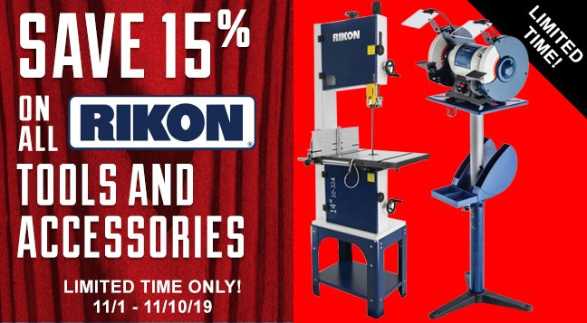 Save 15% on all Rikon Tools and Accessories, This Week Only! 11/1/19 - 11/10/19
