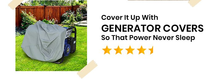 Cover It Up GENERATOR COVERS So That Power Never Sleep