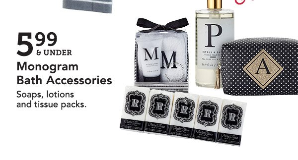 5.99 & Under | Monogram Bath Accessories | Soaps, lotions and tissue packs.