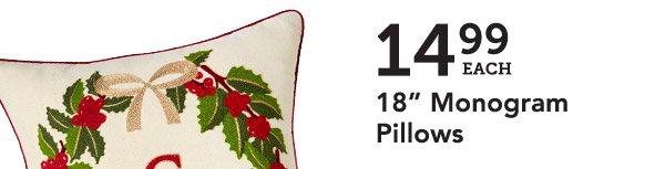 14.99 EACH | 18 inch Monogram Pillows