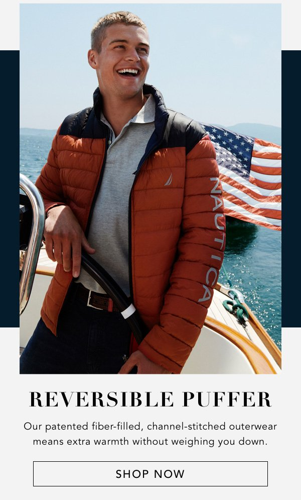 REVERSIBLE PUFFER. Our patented fiber-filled, channel-stitched outerwear means extra warmth without weighing you down. SHOP NOW