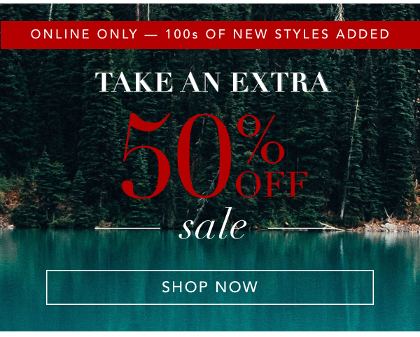TAKE AN EXTRA 50% OFF SALE. SHOP NOW