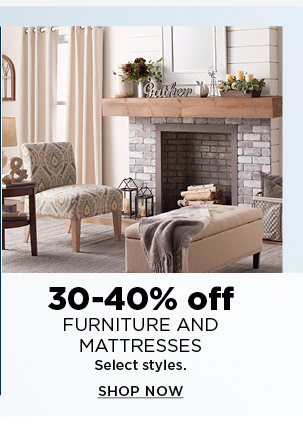 30 to 40% off furniture and mattresses. select styles. shop now.