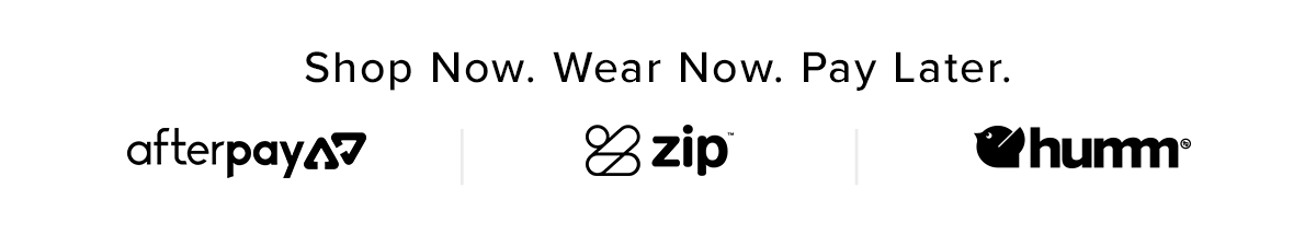 Shop Now. Wear Now. Pay Later. AfterPay   Zip   Humm