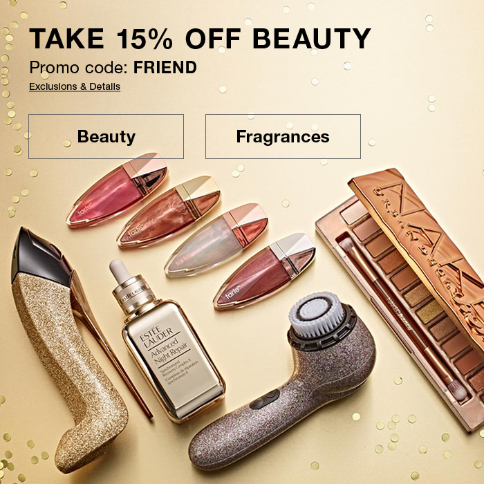 Take 15 percent off Beauty, Promo code: FRIEND, Exclusions and Details, Beauty, Fragrances