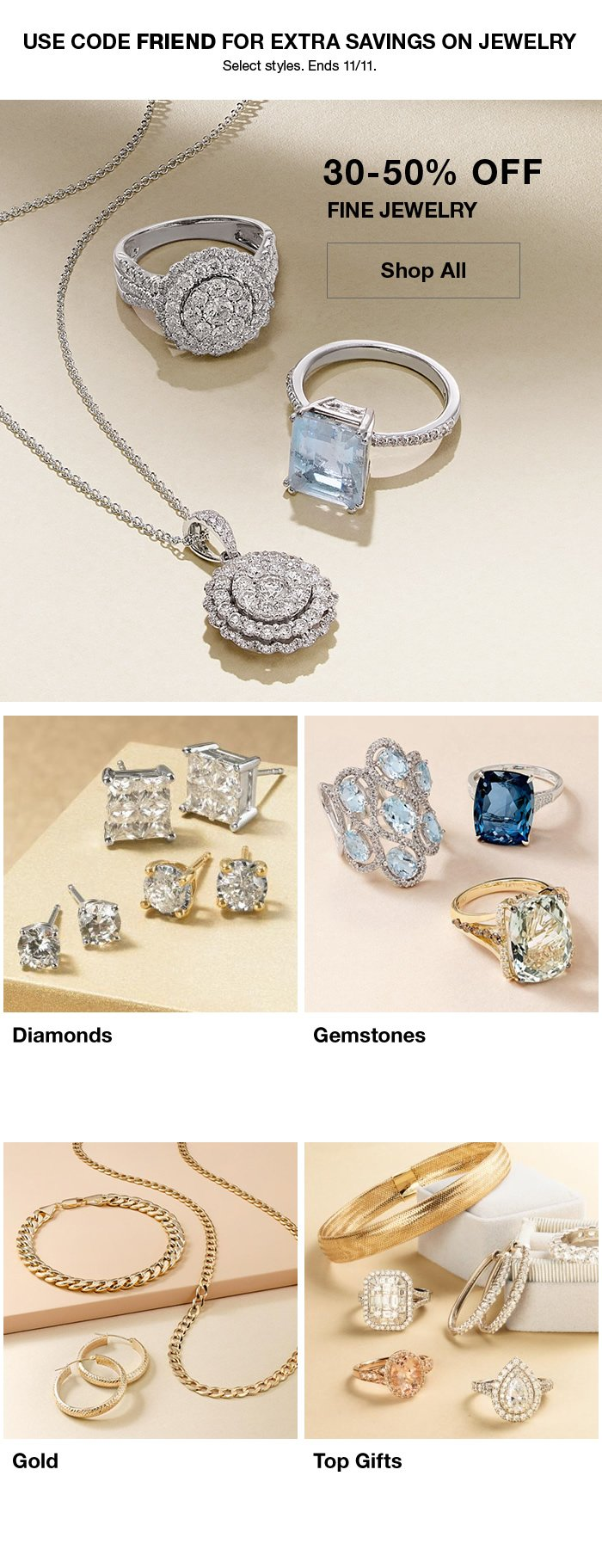 Use Code FRIEND for Extra Savings, 30-50 percent off Fine Jewelry Shop All, Diamonds, Gemstones, Gold, Top Gifts