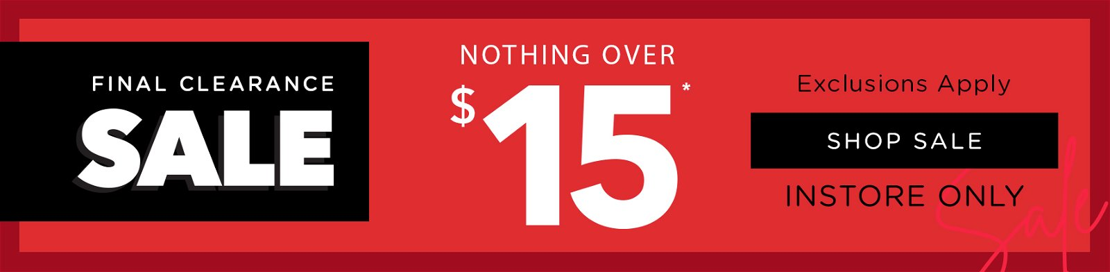 Sale Nothing Over $15 | Instore Only