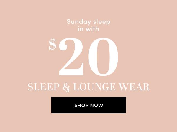 $20 Sleep & Lounge Sale - Shop Now