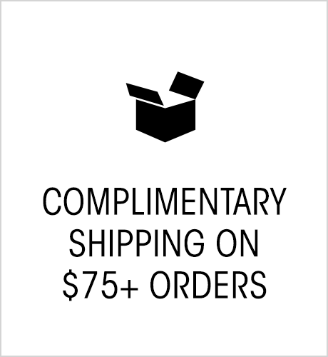 COMPLIMENTARY SHIPPING ON $75+ ORDERS