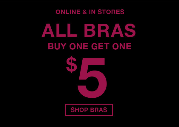 Online and in stores now! All bras buy one get one $5. Shop bras.