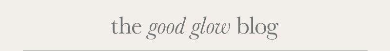 the good glow blog