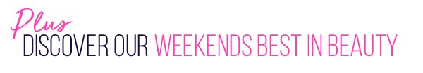 Plus, discover our weekends best in beauty