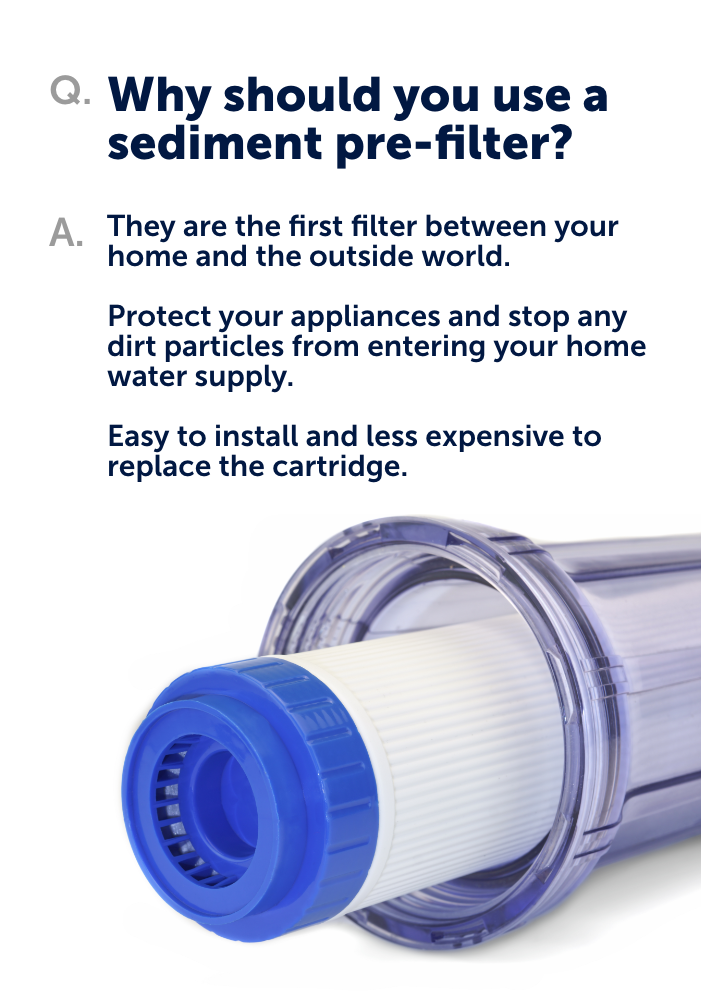 Why use a sediment pre-filter? There are many reasons, including protecting your appliances from particle build-up, which can cause costly repairs. Click here to learn more about these filters.