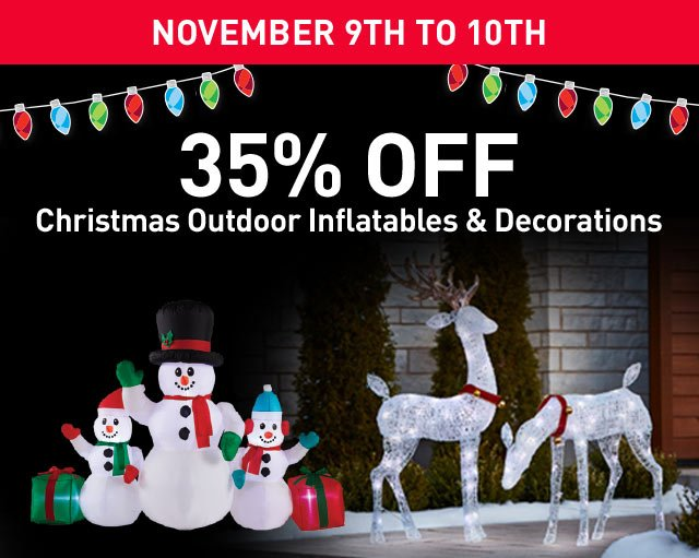 November 9 - 10 35% off Christmas Outdoor Inflatables & Decorations