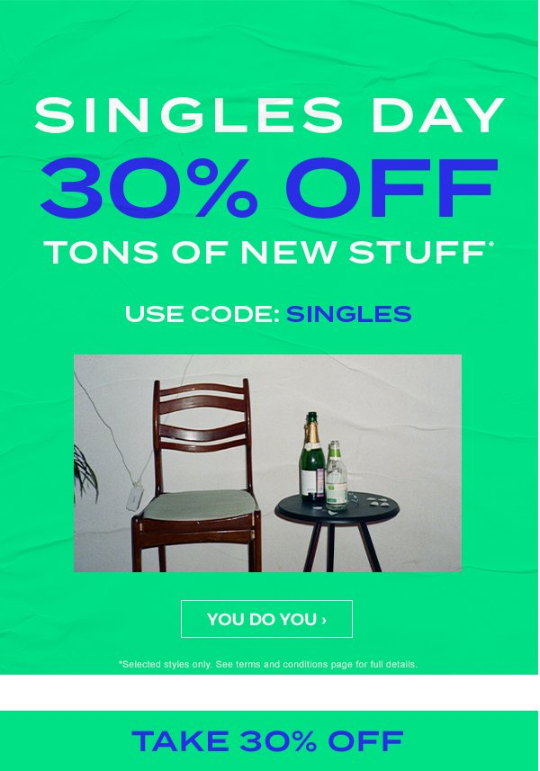 Singles Day. 30 percent off tons of new stuff. Use code: SINGLES. Shop Now.