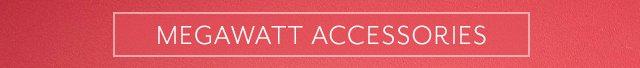 MEGAWATT ACCESSORIES