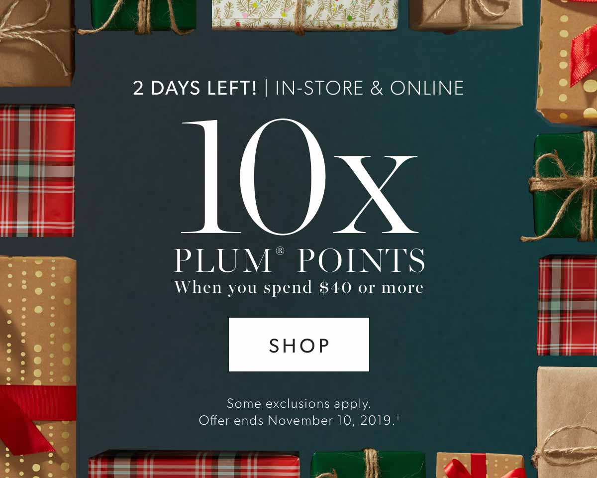 10x plum® points when you spend $40 or more