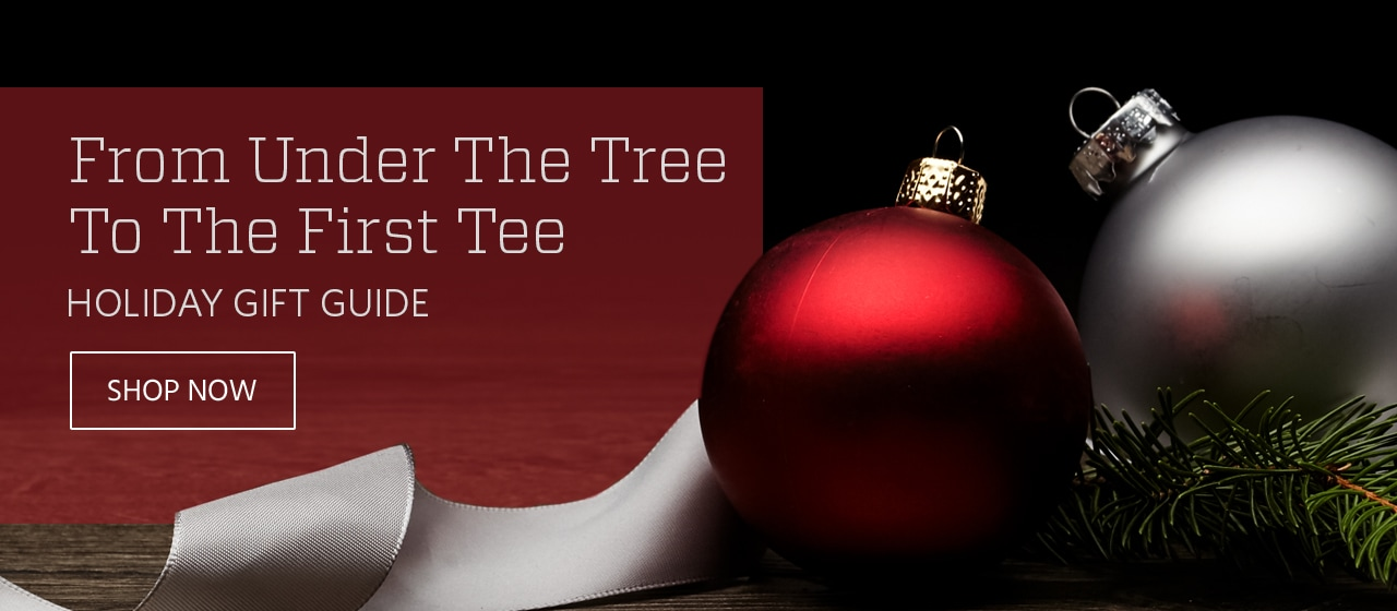 From Under the Tree to the First Tee. Holiday Gift Guide. Shop Now.