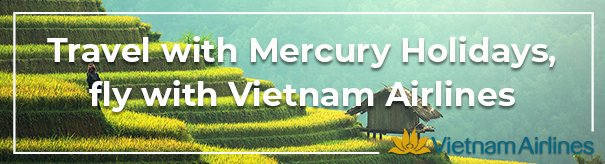 Travel with Mercury Holidays, fly with Vietnam Airlines