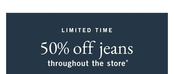 Jeans 50% Off Throughout the Store* (US).