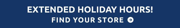 Extended holiday hours! Click to find your store's hours.