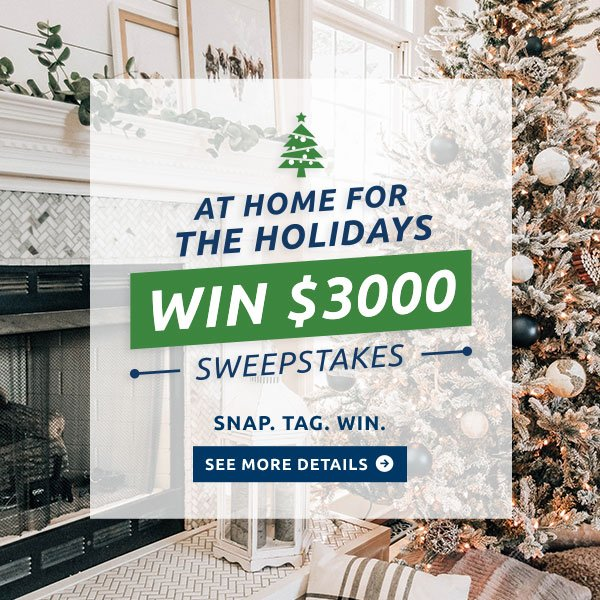 Win $3000 during the At Home for the Holidays Sweepstakes. Click for details.