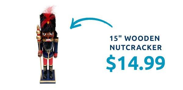 15 inch wood nutcracker for $14.99.