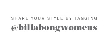 Share Your Style By Tagging @billabongwomens