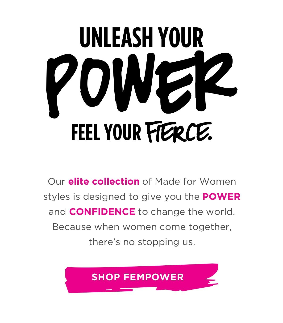 Our elite collection of Made for Women style. SHOP fEMPOWER.