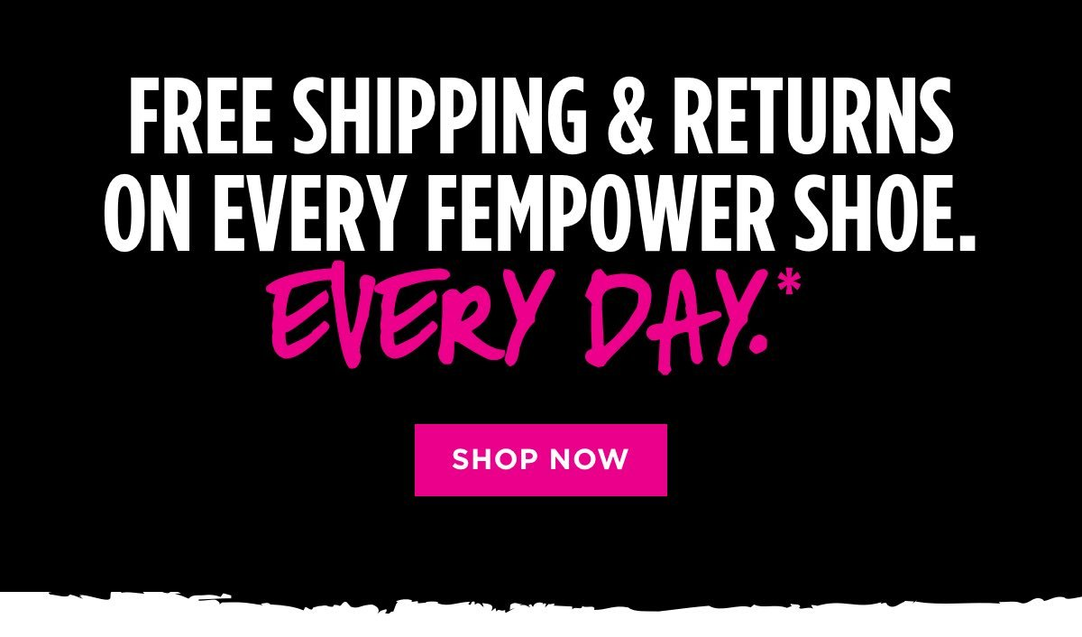 Free shipping and returns on every fEMPOWER shoe. Every day* - SHOP NOW