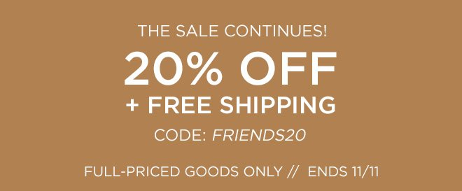 The Sale Continues! 20% Off + Free Shipping. Use Code: FRIENDS20