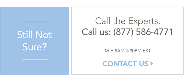 Still not sure?  Call the experts!  Call Us: (877) 586-4771.