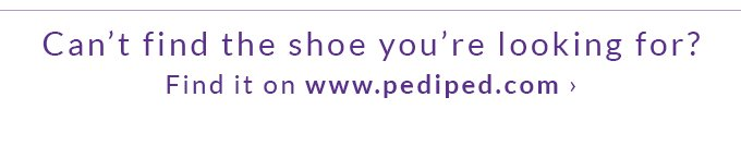 Can't find the shoe you're looking for? Find it on www.pediped.com