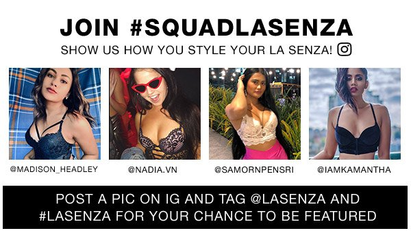 Join #SquadLaSenza. Show us how you style your La Senza. @MADISON_HEADLEY @NADIA.VN @SAMORNPENSRI. Post a pic on IG and tag @LaSenza and #LaSenza for your chance to be featured.