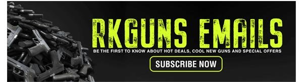 Be The First To Know About Hot Deals, Cool New Guns & Special Offers - Subscribe to RKGuns Now!
