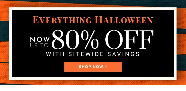 Everything Halloween Now up to 80% off!