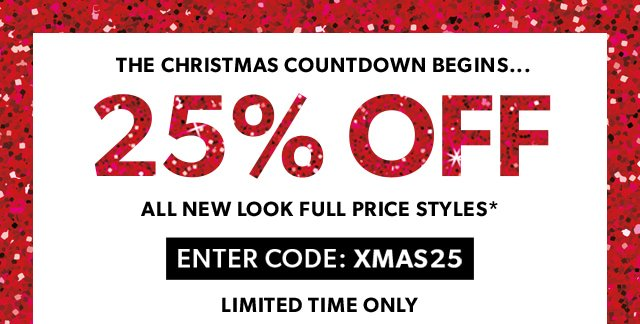 25% OFF ALL NEW LOOK FULL PRICE STYLES*