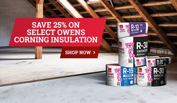 Save 25% on Select Owens Corning Insulation - Shop Now