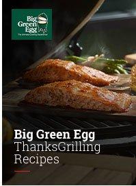 Big Green Egg ThanksGrilling Recipes